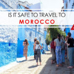 Is it safe to travel to Morocco? the complete guide
