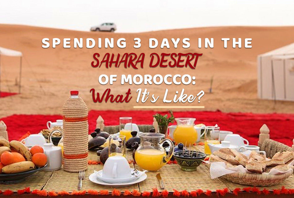 SPENDING 3 DAYS IN THE SAHARA DESERT OF MOROCCO: WHAT IT'S LIKE
