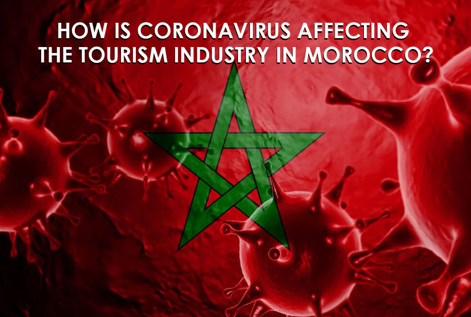 How is Coronavirus affecting the tourism industry AND THE ECONOMY OF Morocco?