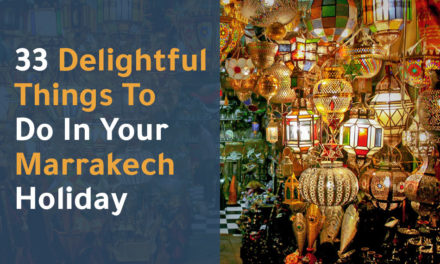 33 delightful things to do in your Marrakech holiday