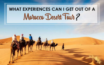 WHAT EXPERIENCES CAN I GET OUT OF A MOROCCO DESERT TOUR?