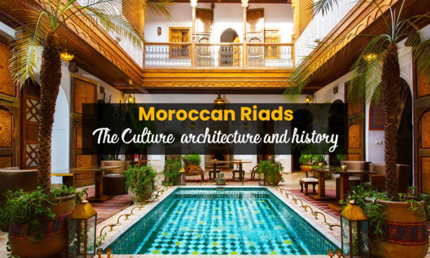 Moroccan Riads: The Culture, architecture and history