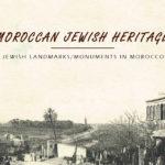 Moroccan Jewish Heritage: Jewish Landmarks/Monuments in Morocco