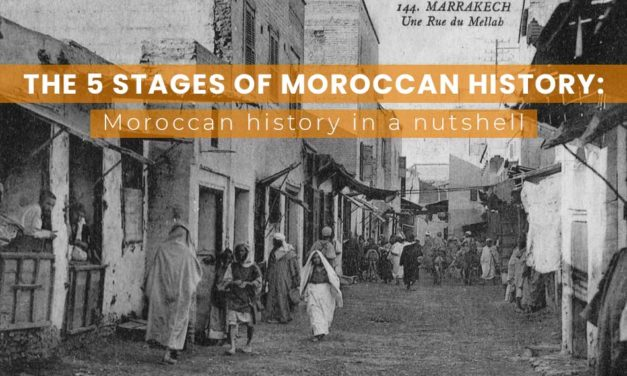 The 5 Stages of Moroccan History: Moroccan history in a nutshell